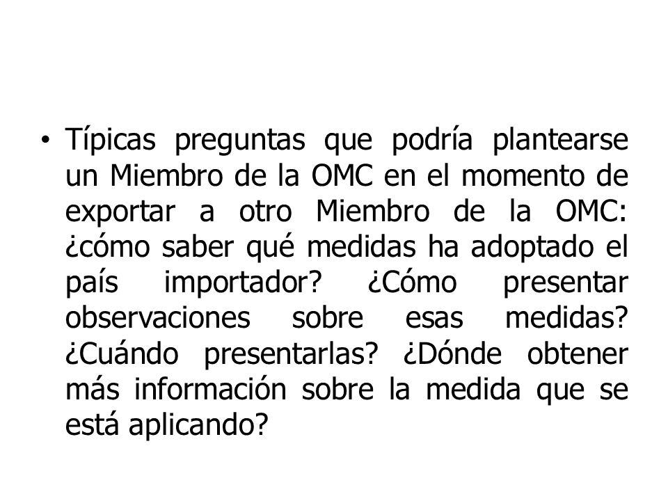 Típicas preguntas que podría plantearse un Miembro de la OMC en el momento de exportar a otro Miembro de la OMC: ¿cómo saber qué medidas ha adoptado e