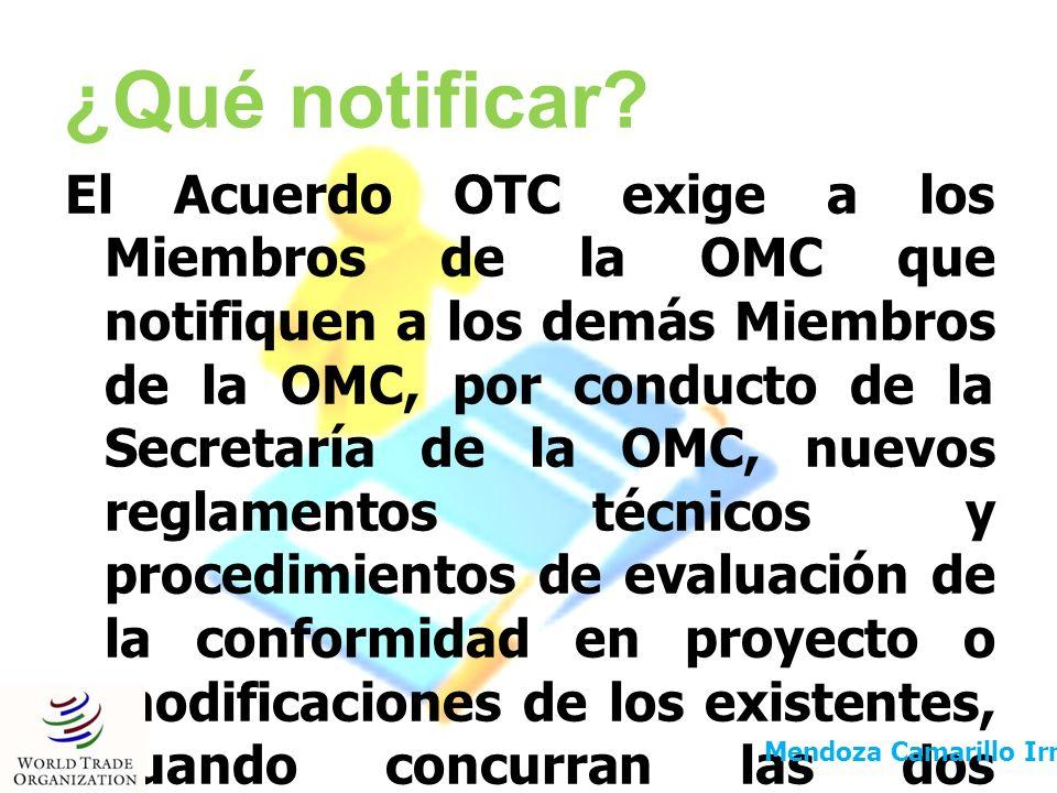 ¿Qué notificar? El Acuerdo OTC exige a los Miembros de la OMC que notifiquen a los demás Miembros de la OMC, por conducto de la Secretaría de la OMC,