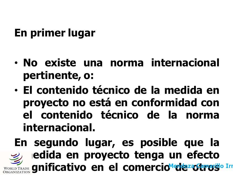 En primer lugar No existe una norma internacional pertinente, o: El contenido técnico de la medida en proyecto no está en conformidad con el contenido