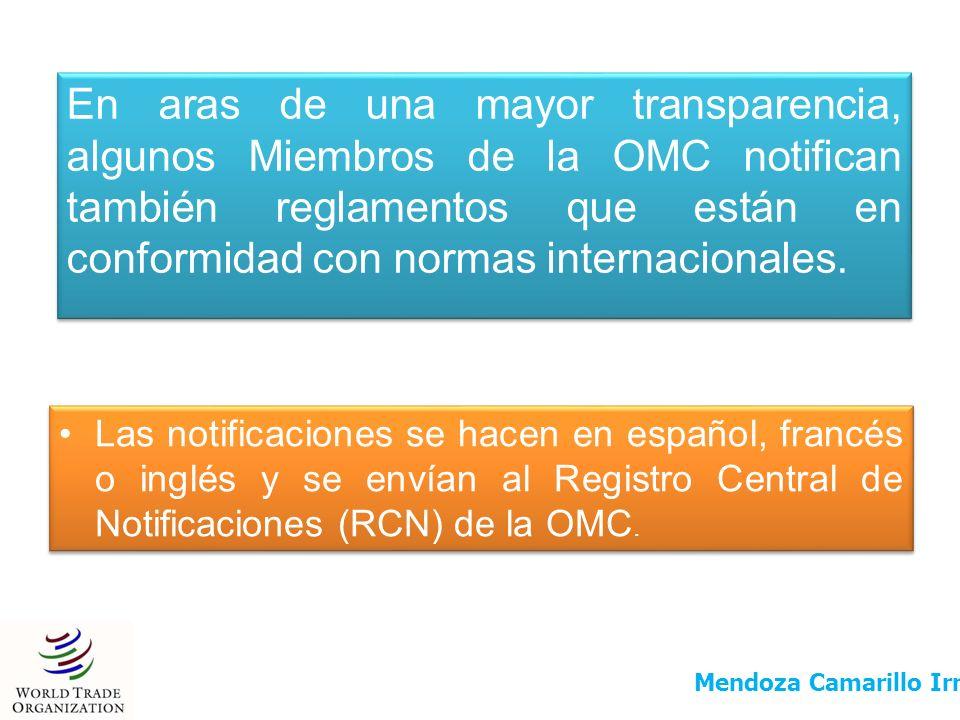 En aras de una mayor transparencia, algunos Miembros de la OMC notifican también reglamentos que están en conformidad con normas internacionales. Las