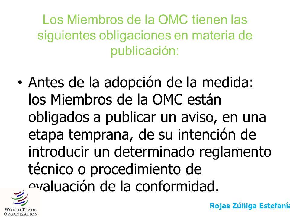 Los Miembros de la OMC tienen las siguientes obligaciones en materia de publicación: Antes de la adopción de la medida: los Miembros de la OMC están o