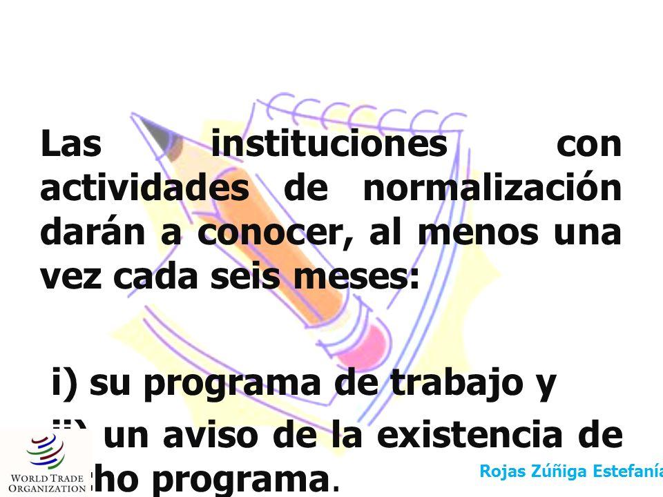 Las instituciones con actividades de normalización darán a conocer, al menos una vez cada seis meses: i) su programa de trabajo y ii) un aviso de la e