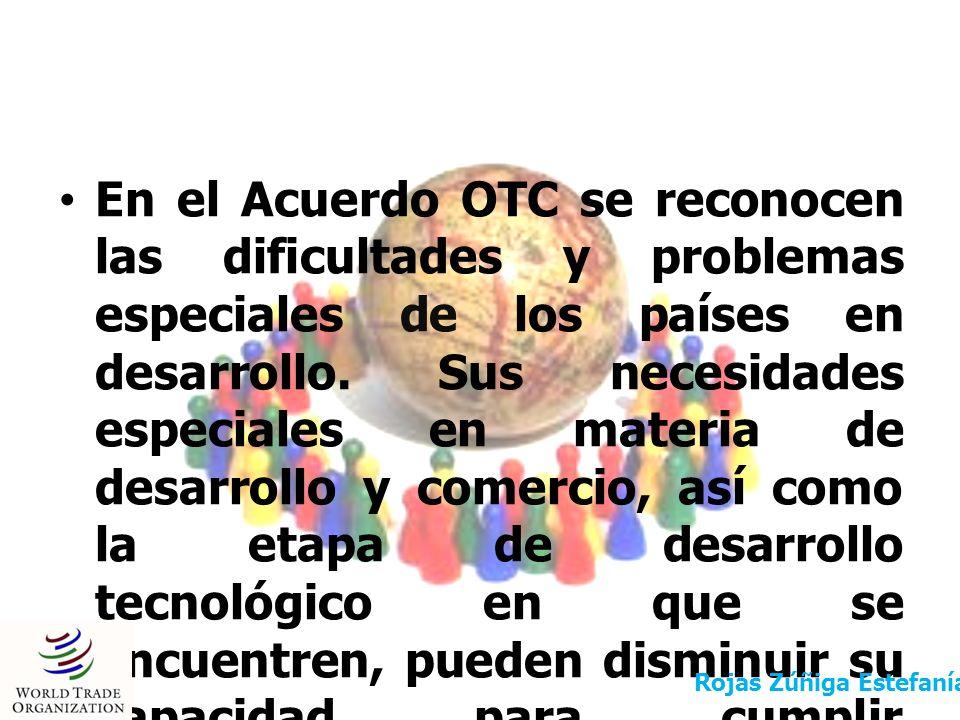 En el Acuerdo OTC se reconocen las dificultades y problemas especiales de los países en desarrollo. Sus necesidades especiales en materia de desarroll
