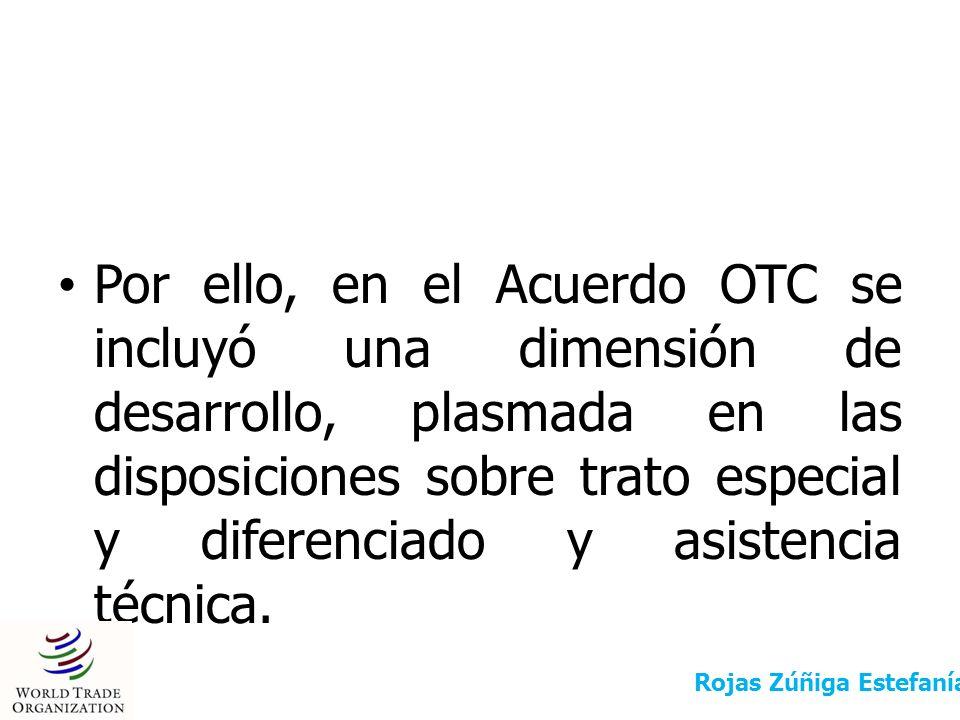 Por ello, en el Acuerdo OTC se incluyó una dimensión de desarrollo, plasmada en las disposiciones sobre trato especial y diferenciado y asistencia téc