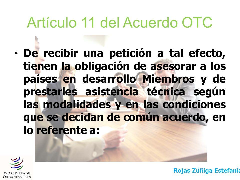 Artículo 11 del Acuerdo OTC De recibir una petición a tal efecto, tienen la obligación de asesorar a los países en desarrollo Miembros y de prestarles