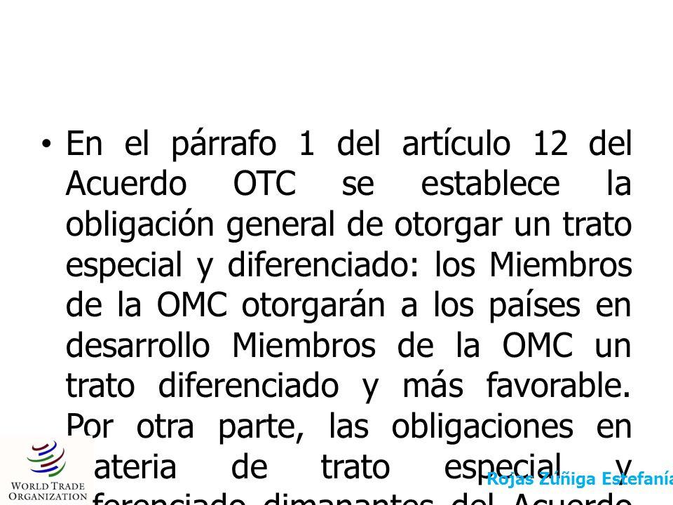 En el párrafo 1 del artículo 12 del Acuerdo OTC se establece la obligación general de otorgar un trato especial y diferenciado: los Miembros de la OMC