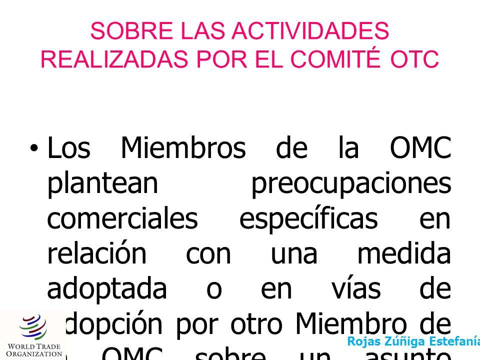 SOBRE LAS ACTIVIDADES REALIZADAS POR EL COMITÉ OTC Los Miembros de la OMC plantean preocupaciones comerciales específicas en relación con una medida a