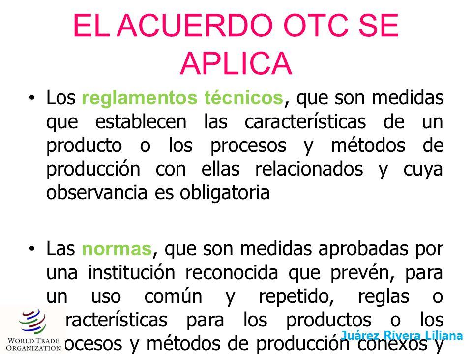 EL ACUERDO OTC SE APLICA Los reglamentos técnicos, que son medidas que establecen las características de un producto o los procesos y métodos de produ