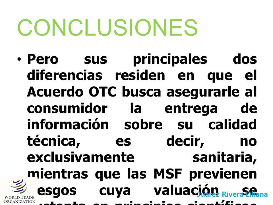 CONCLUSIONES Pero sus principales dos diferencias residen en que el Acuerdo OTC busca asegurarle al consumidor la entrega de información sobre su cali