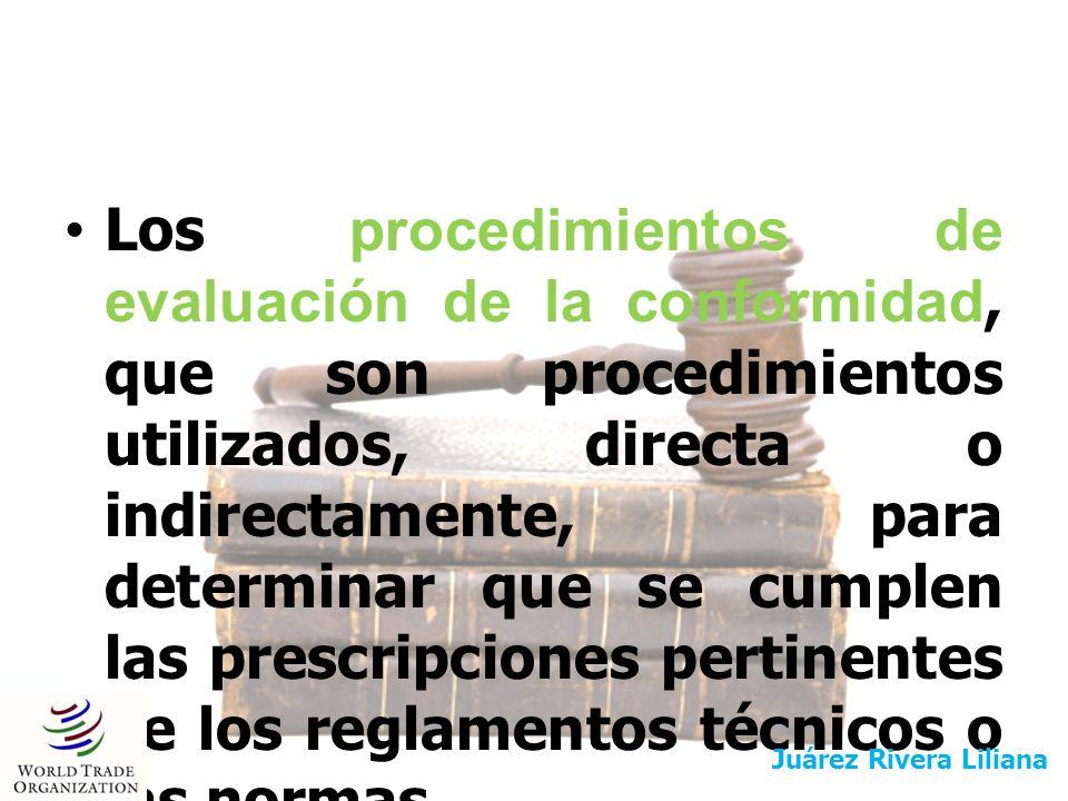 Los procedimientos de evaluación de la conformidad, que son procedimientos utilizados, directa o indirectamente, para determinar que se cumplen las pr