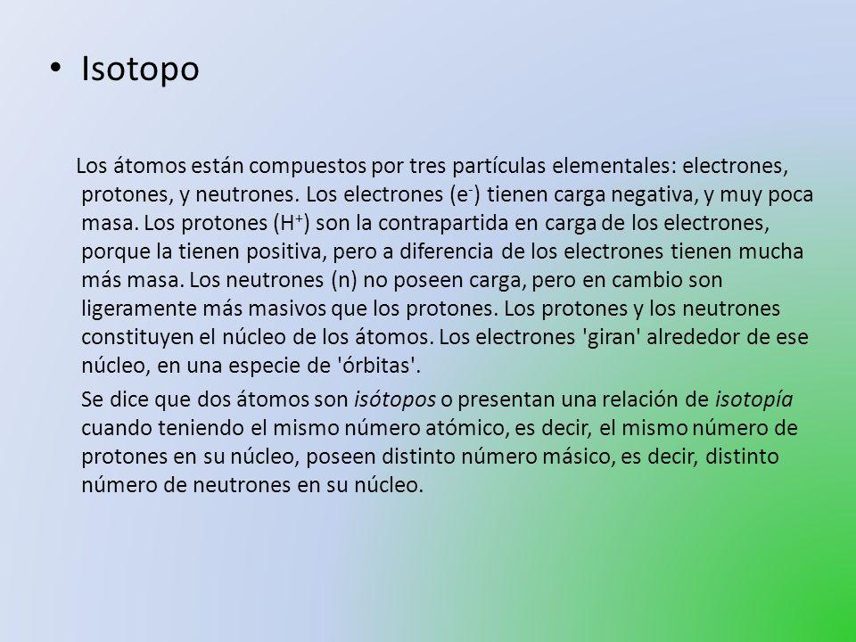 Isotopo Los átomos están compuestos por tres partículas elementales: electrones, protones, y neutrones. Los electrones (e - ) tienen carga negativa, y