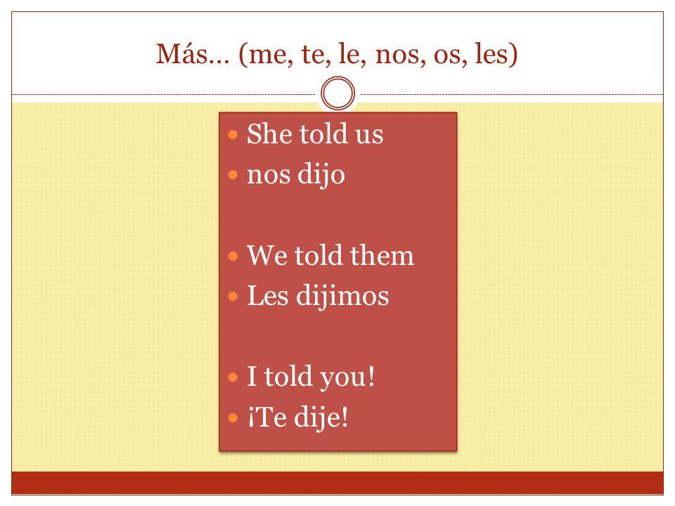 Tener: to have Yo tuve Nosotros tuvimos Tú tuviste Vosotros tuvisteis El/Ella/Ud/ (it) tuvo Ellos/Ellas/ Ustedes tuvieron No lleva acentos!