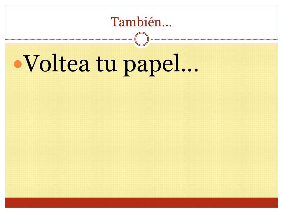 También… Voltea tu papel…