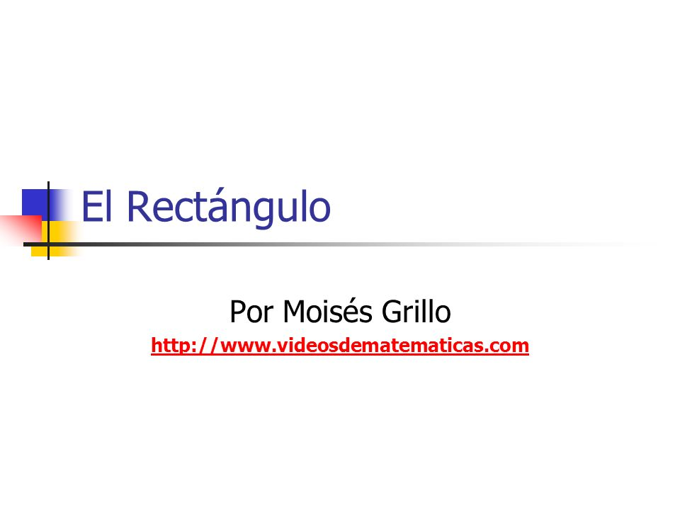 El Rectángulo Por Moisés Grillo http://www.videosdematematicas.com