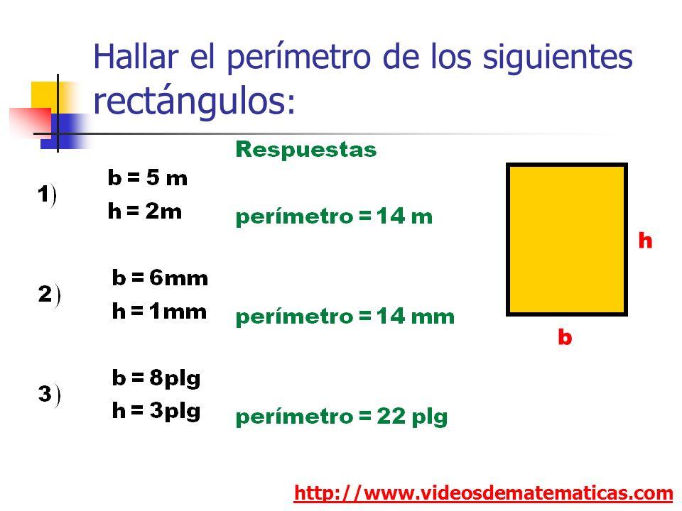 Hallar el perímetro de los siguientes rectángulos : http://www.videosdematematicas.com h b