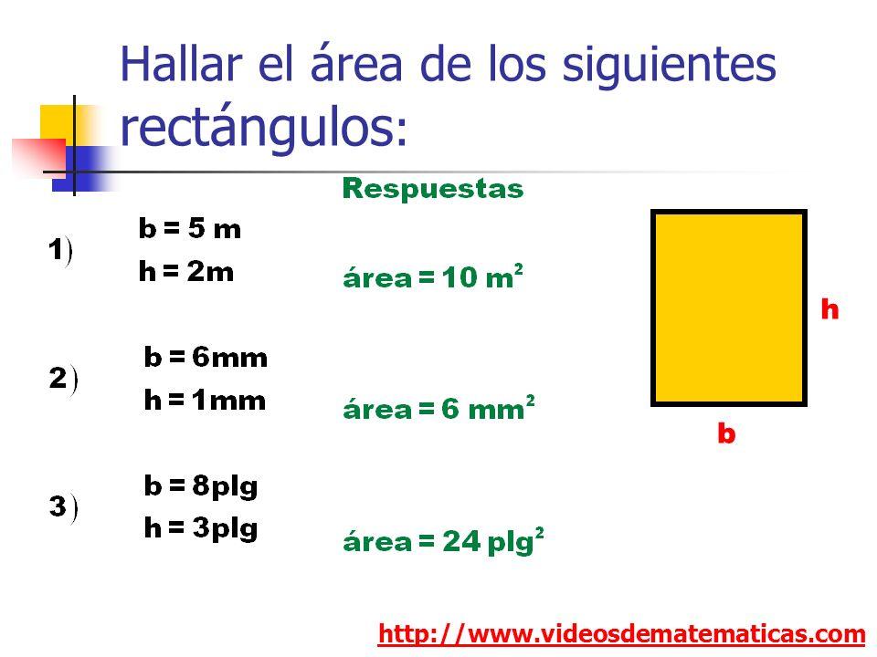 Hallar el área de los siguientes rectángulos : http://www.videosdematematicas.com h b