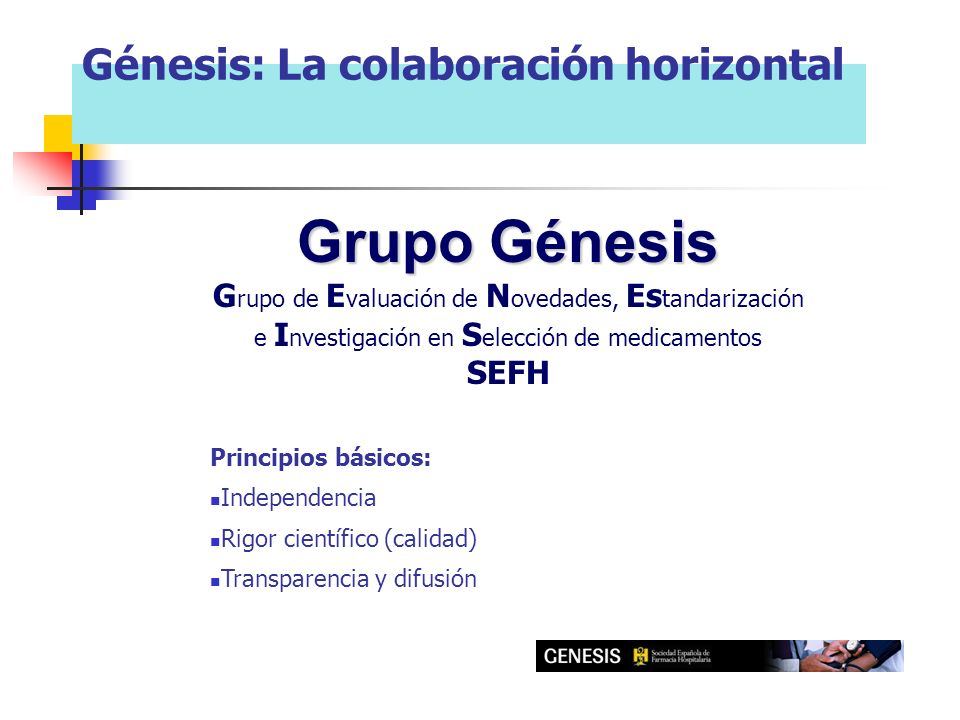 Grupo Génesis G rupo de E valuación de N ovedades, Es tandarización e I nvestigación en S elección de medicamentos SEFH Génesis: La colaboración horiz