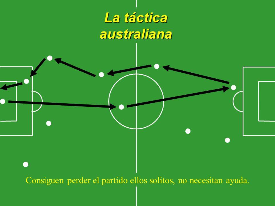 La táctica australiana Consiguen perder el partido ellos solitos, no necesitan ayuda.