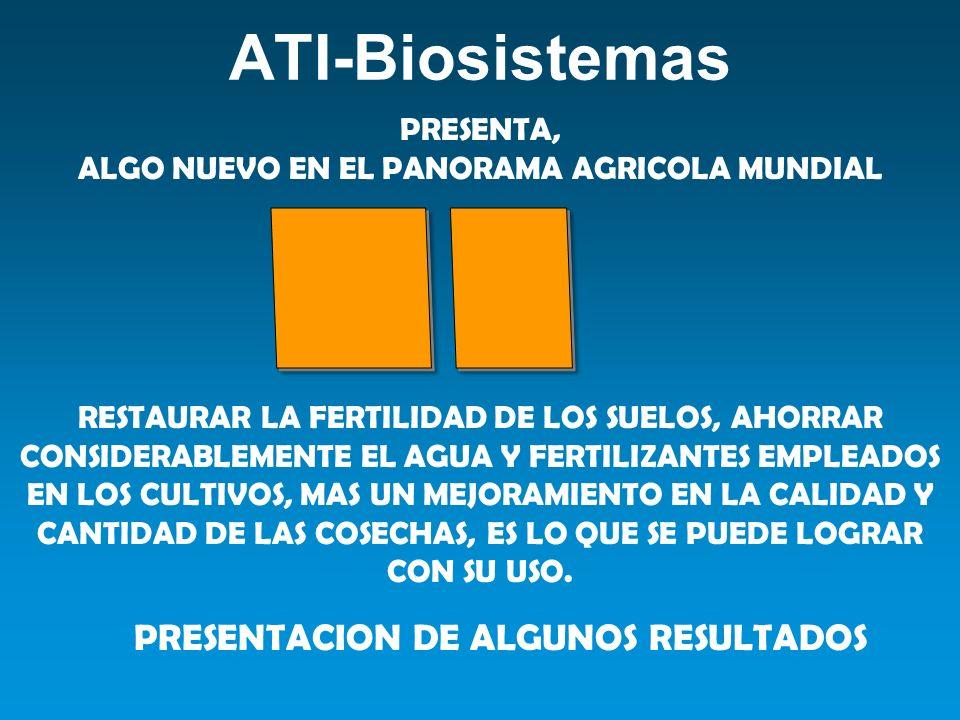 ATI-Biosistemas PRESENTACION DE ALGUNOS RESULTADOS RESTAURAR LA FERTILIDAD DE LOS SUELOS, AHORRAR CONSIDERABLEMENTE EL AGUA Y FERTILIZANTES EMPLEADOS