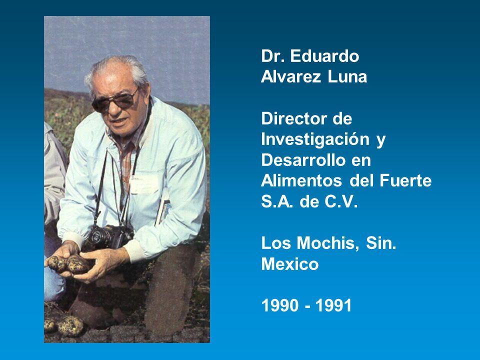 Dr. Eduardo Alvarez Luna Director de Investigación y Desarrollo en Alimentos del Fuerte S.A. de C.V. Los Mochis, Sin. Mexico 1990 - 1991