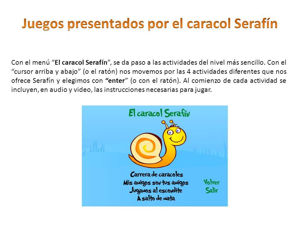 Con el menú El caracol Serafín, se da paso a las actividades del nivel más sencillo. Con el cursor arriba y abajo (o el ratón) nos movemos por las 4 a