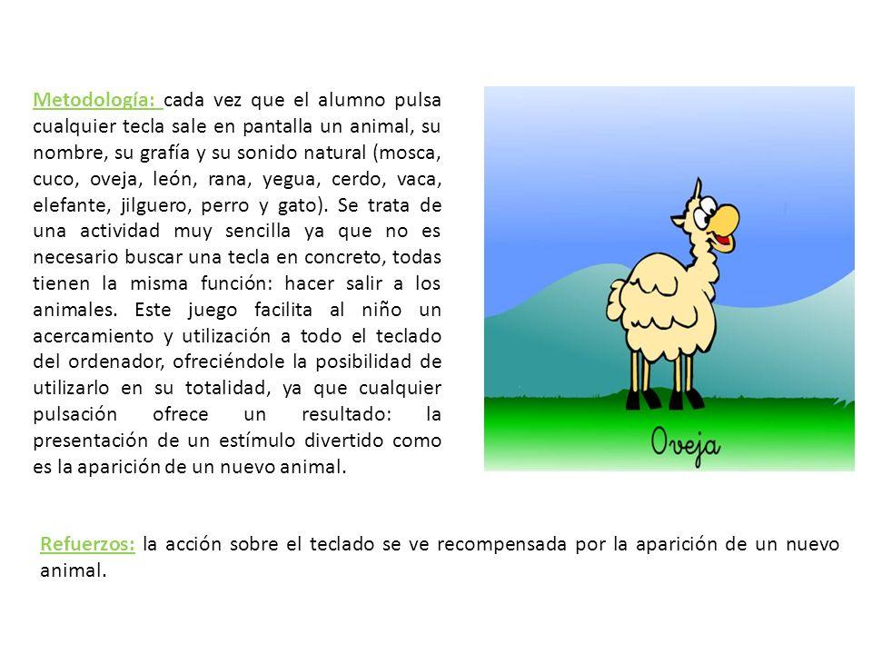 Metodología: cada vez que el alumno pulsa cualquier tecla sale en pantalla un animal, su nombre, su grafía y su sonido natural (mosca, cuco, oveja, le