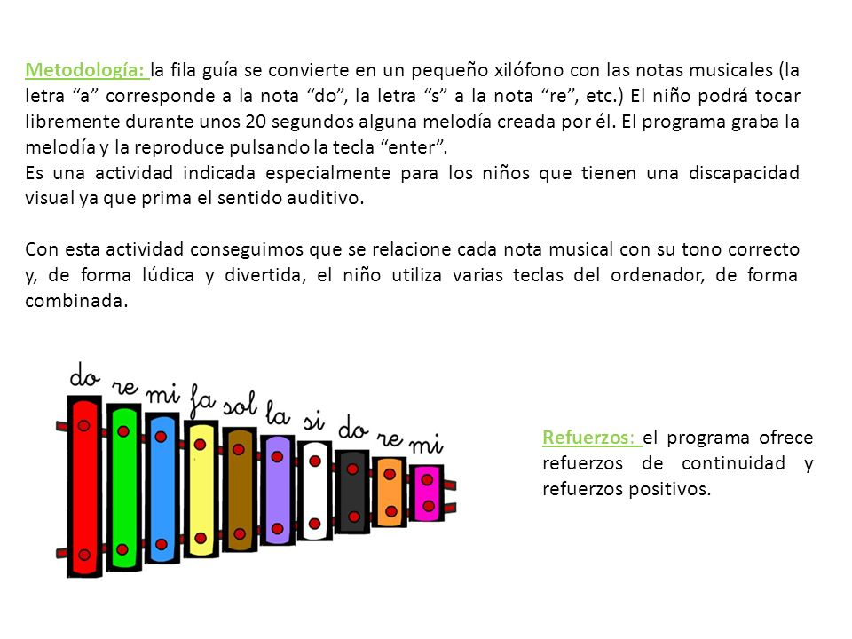 Metodología: la fila guía se convierte en un pequeño xilófono con las notas musicales (la letra a corresponde a la nota do, la letra s a la nota re, e