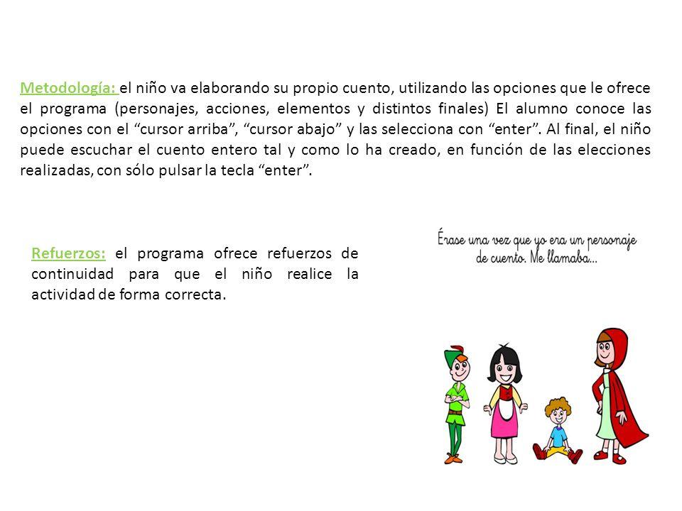 Metodología: el niño va elaborando su propio cuento, utilizando las opciones que le ofrece el programa (personajes, acciones, elementos y distintos fi