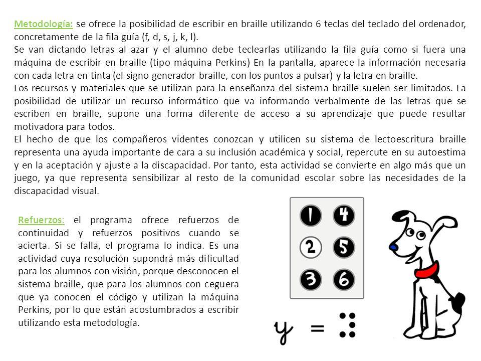 Metodología: se ofrece la posibilidad de escribir en braille utilizando 6 teclas del teclado del ordenador, concretamente de la fila guía (f, d, s, j,
