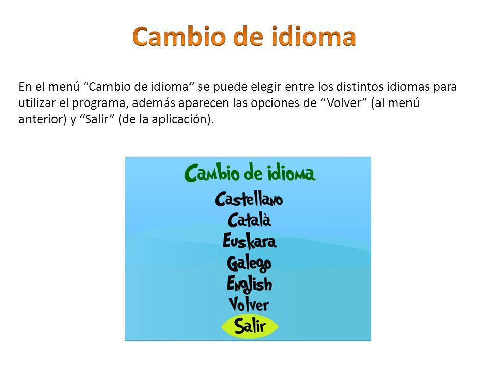 En el menú Cambio de idioma se puede elegir entre los distintos idiomas para utilizar el programa, además aparecen las opciones de Volver (al menú ant