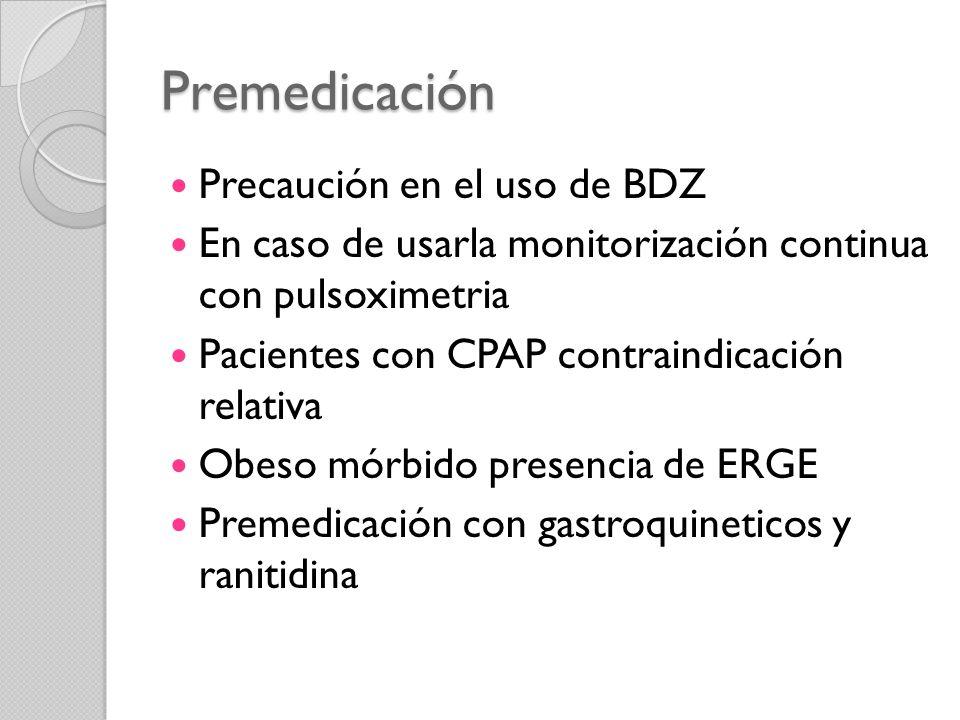 Premedicación Precaución en el uso de BDZ En caso de usarla monitorización continua con pulsoximetria Pacientes con CPAP contraindicación relativa Obe