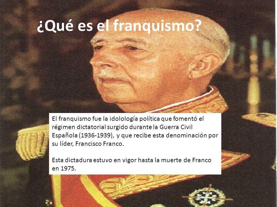 ¿Qué es el franquismo? El franquismo fue la idolología política que fomentó el régimen dictatorial surgido durante la Guerra Civil Española (1936-1939