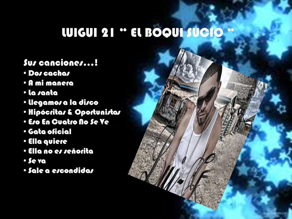 LUIGUI 21 EL BOQUI SUCIO Sus canciones….