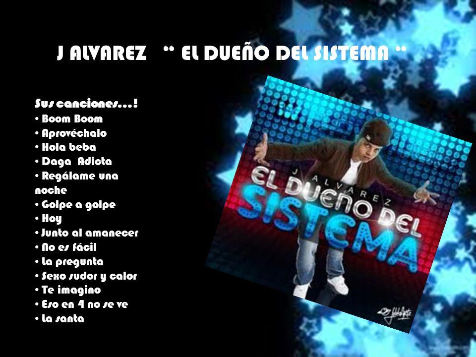 J ALVAREZ EL DUEÑO DEL SISTEMA Sus canciones….