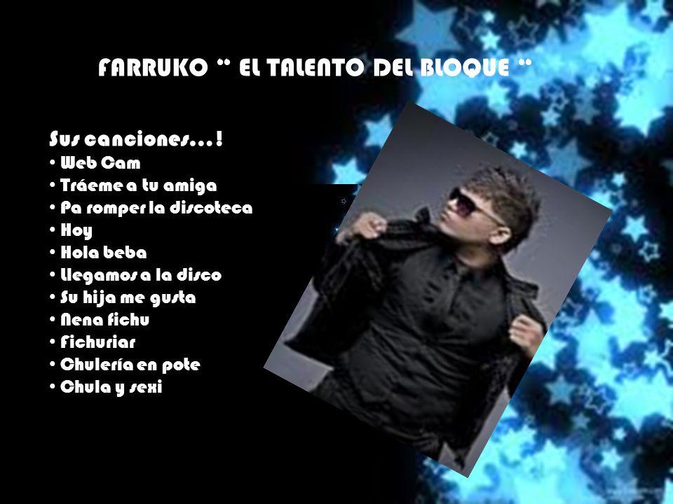 FARRUKO EL TALENTO DEL BLOQUE Sus canciones….