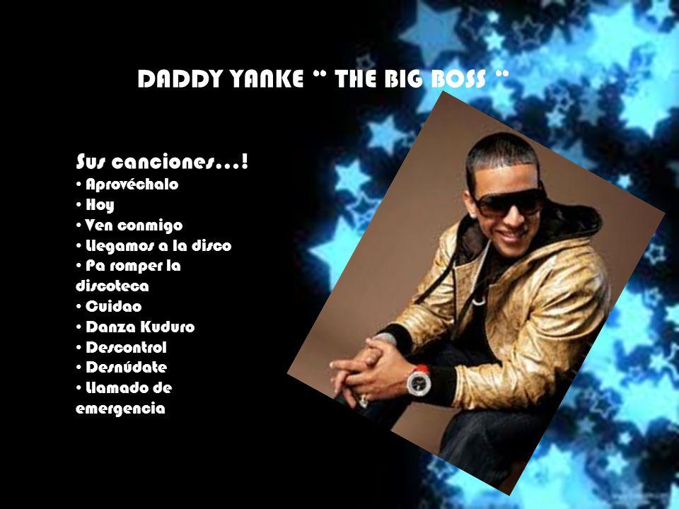 DADDY YANKE THE BIG BOSS Sus canciones….