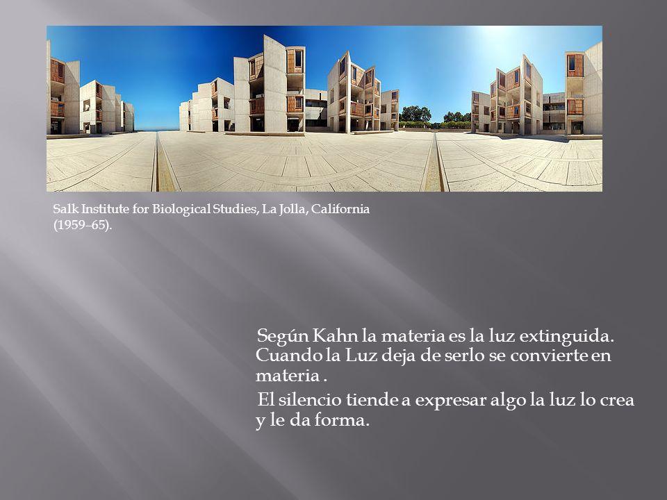 Según Kahn la materia es la luz extinguida. Cuando la Luz deja de serlo se convierte en materia. El silencio tiende a expresar algo la luz lo crea y l