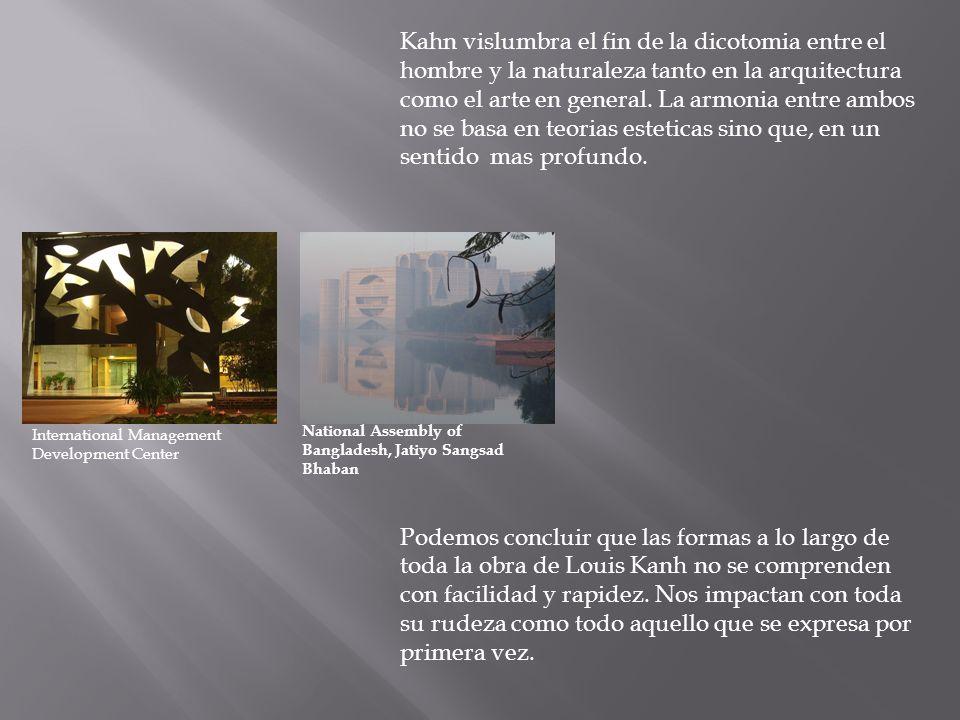 Kahn vislumbra el fin de la dicotomia entre el hombre y la naturaleza tanto en la arquitectura como el arte en general. La armonia entre ambos no se b