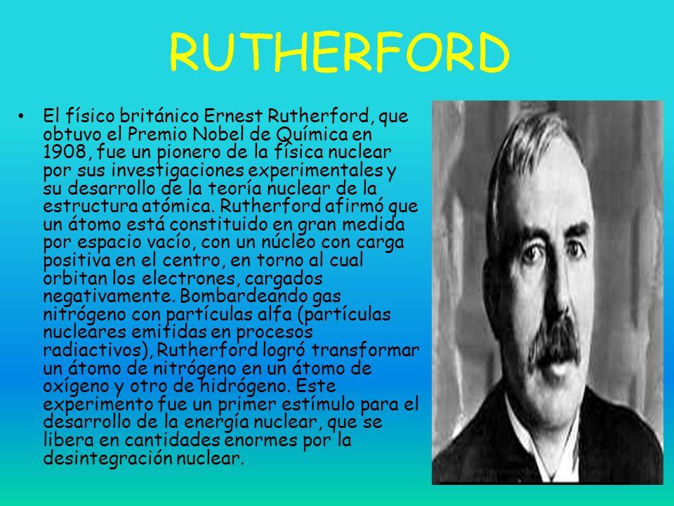 RUTHERFORD El físico británico Ernest Rutherford, que obtuvo el Premio Nobel de Química en 1908, fue un pionero de la física nuclear por sus investiga