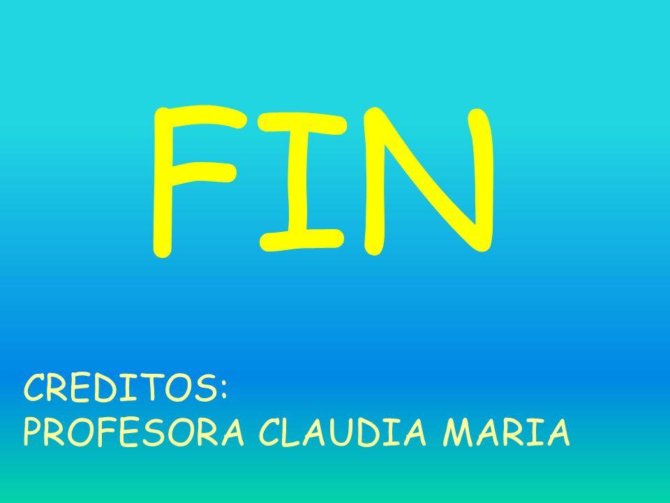 FIN CREDITOS: PROFESORA CLAUDIA MARIA
