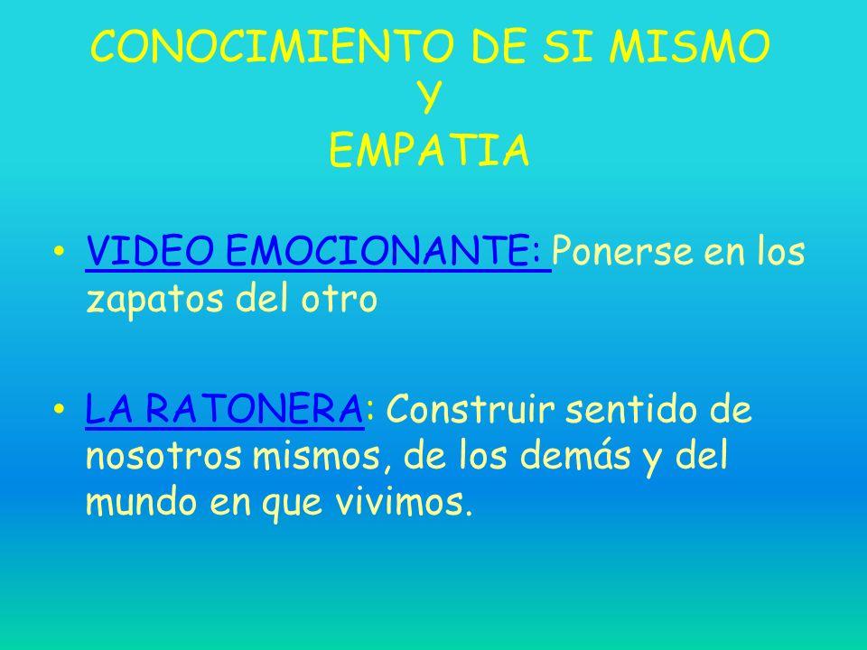 CONOCIMIENTO DE SI MISMO Y EMPATIA VIDEO EMOCIONANTE: Ponerse en los zapatos del otro VIDEO EMOCIONANTE: LA RATONERA: Construir sentido de nosotros mi