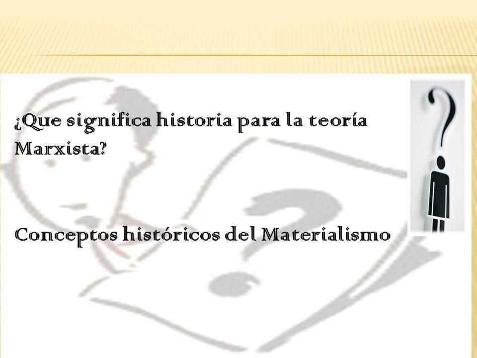 ¿Que significa historia para la teoría Marxista? Conceptos históricos del Materialismo