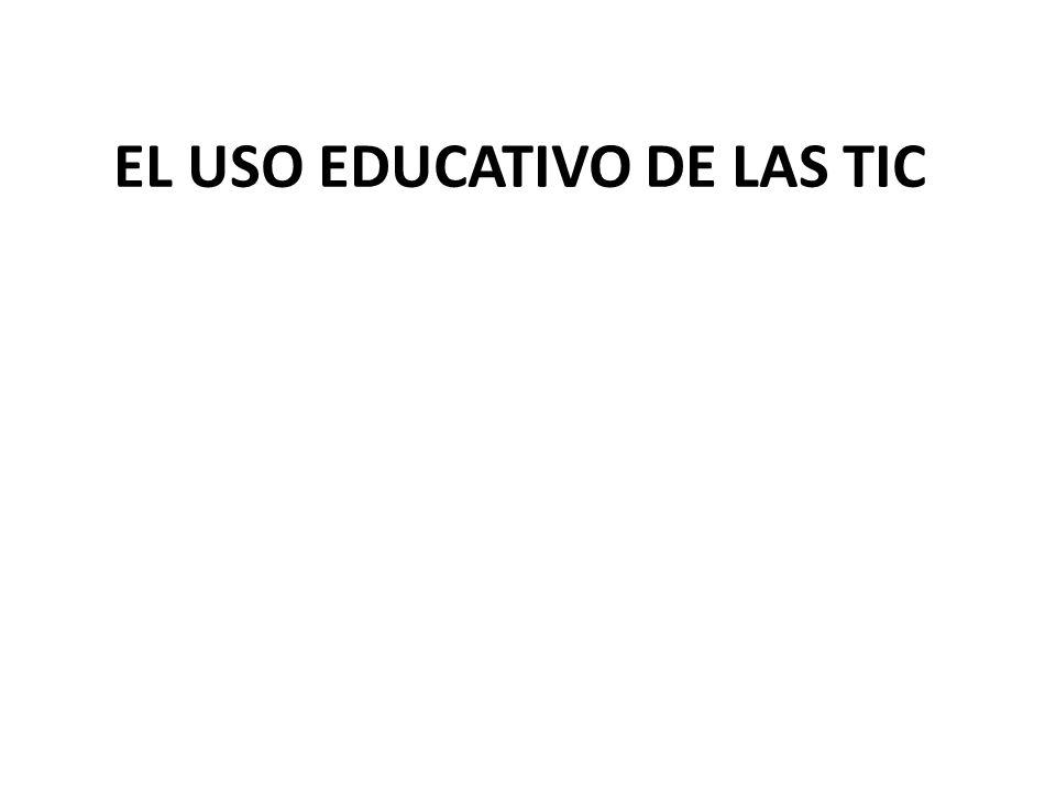 EL USO EDUCATIVO DE LAS TIC