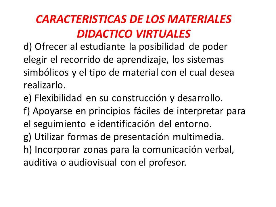 CARACTERISTICAS DE LOS MATERIALES DIDACTICO VIRTUALES d) Ofrecer al estudiante la posibilidad de poder elegir el recorrido de aprendizaje, los sistema