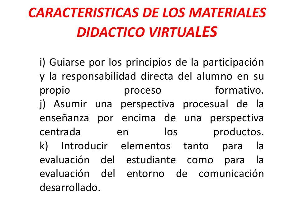 CARACTERISTICAS DE LOS MATERIALES DIDACTICO VIRTUA LES i) Guiarse por los principios de la participación y la responsabilidad directa del alumno en su