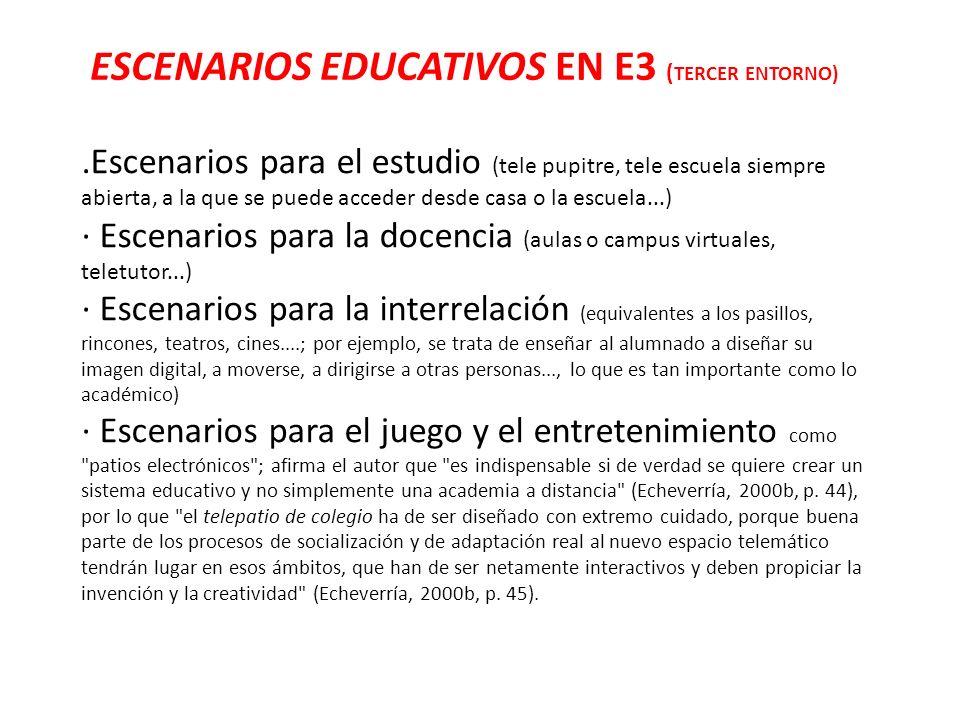 ESCENARIOS EDUCATIVOS EN E3 ( TERCER ENTORNO).Escenarios para el estudio (tele pupitre, tele escuela siempre abierta, a la que se puede acceder desde