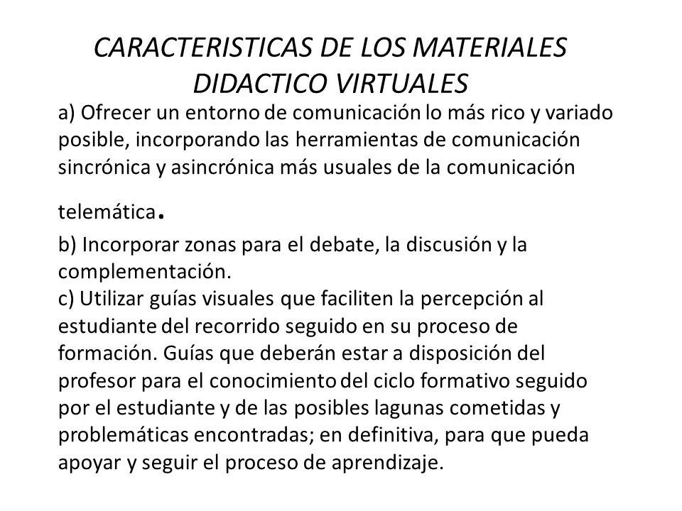 CARACTERISTICAS DE LOS MATERIALES DIDACTICO VIRTUALES a) Ofrecer un entorno de comunicación lo más rico y variado posible, incorporando las herramient