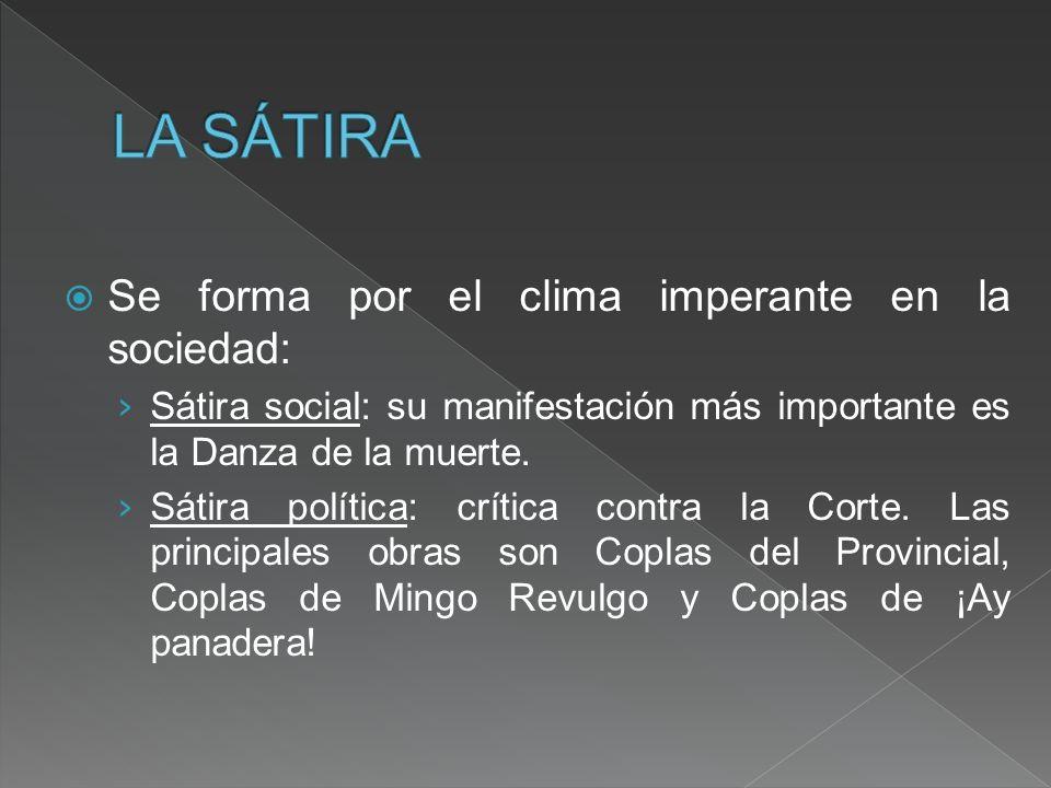 Se forma por el clima imperante en la sociedad: Sátira social: su manifestación más importante es la Danza de la muerte. Sátira política: crítica cont