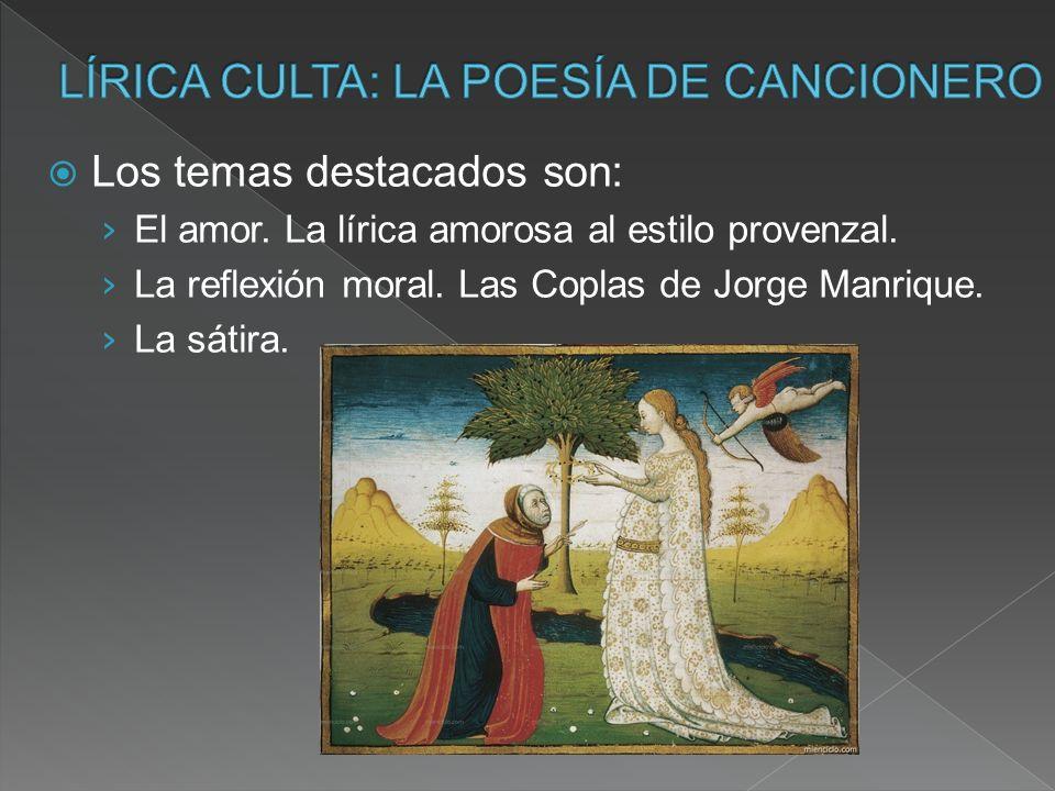 Los temas destacados son: El amor. La lírica amorosa al estilo provenzal. La reflexión moral. Las Coplas de Jorge Manrique. La sátira.