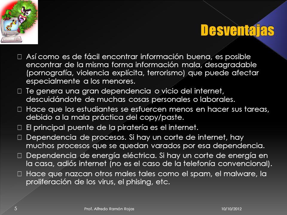 10/10/2012 Prof. Alfredo Ramón Rojas 4 Hace la comunicación mucho más sencilla. Es posible conocer e interactuar con muchas personas de todas partes d